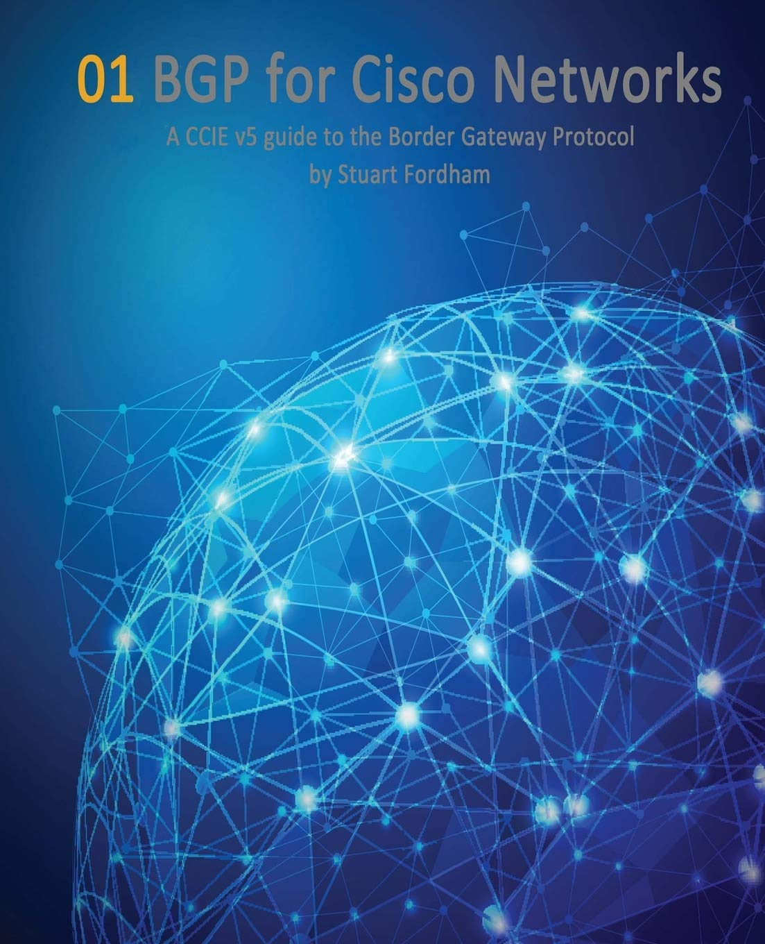 BGP for Cisco Networks: A CCIE v5 guide to the Border Gateway Protocol  (Cisco CCIE Routing and Switching v5.0) (Volume 1): Mr Stuart D Fordham: ...