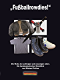 Fußballrowdies: Die Mobs der achtziger und neunziger Jahre. Ein bundesdeutscher Rückblick von Michael Pettau