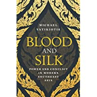 Blood and Silk: Power and Conflict in Modern Southeast Asia