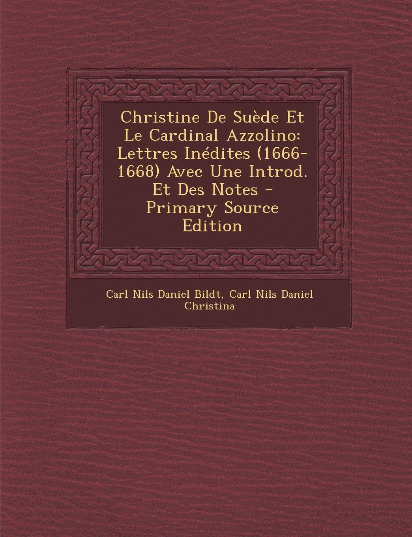 Christine de Suede Et Le Cardinal Azzolino: Lettres Inedites (1666-1668) Avec Une Introd. Et Des Notes