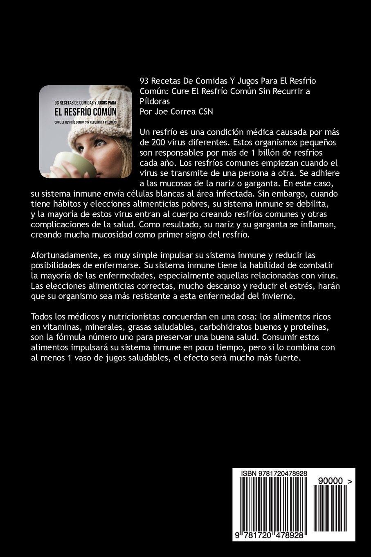 93 Recetas De Comidas Y Jugos Para El Resfrío Común: Cure El Resfrío Común Sin Recurrir a Píldoras (Spanish Edition): Joe Correa CSN: 9781720478928: ...