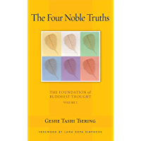The Four Noble Truths: The Foundation of Buddhist Thought, Volume 1