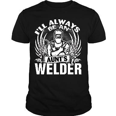 Amazon Com Aunt S Welder T Shirt I Ll Always Be An Aunt S Welder T