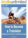 How to Become a Translator - Breaking into the freelance translation business