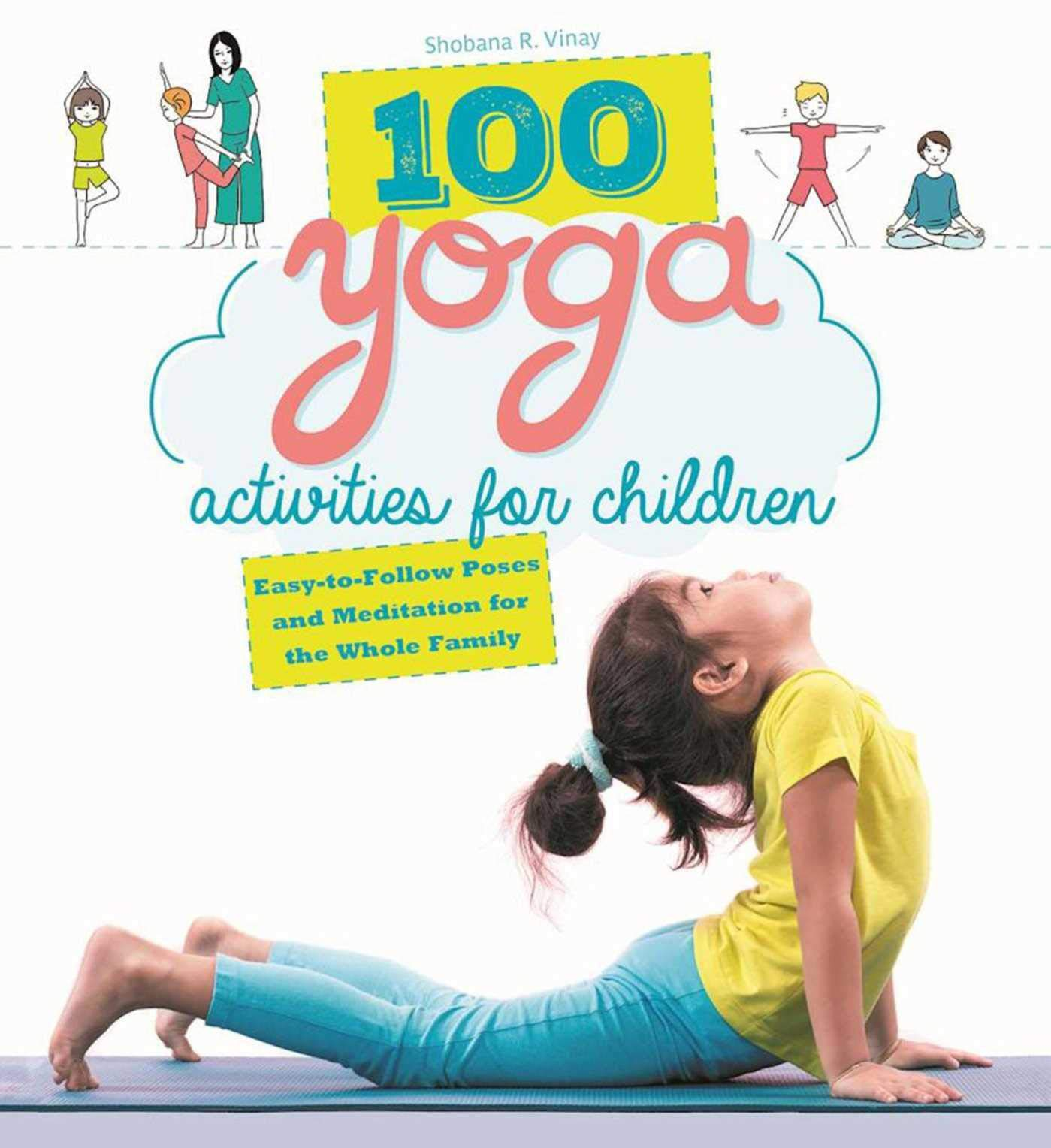 Skyhorse 100 Yoga Activities For Children Easy To Follow Poses And Meditation For The Whole Family Vinay Shobana R 9781510719590 Amazon Com Books