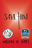 Save Him: A Military, Faith-based Thriller
