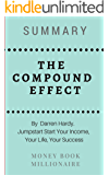 Summary: The COMPOUND EFFECT, Jumpstart Your Income, Your Life, Your Success,  by Darren Hardy