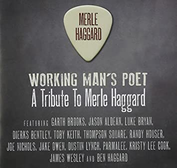 working mans poet a tribute to merle haggard