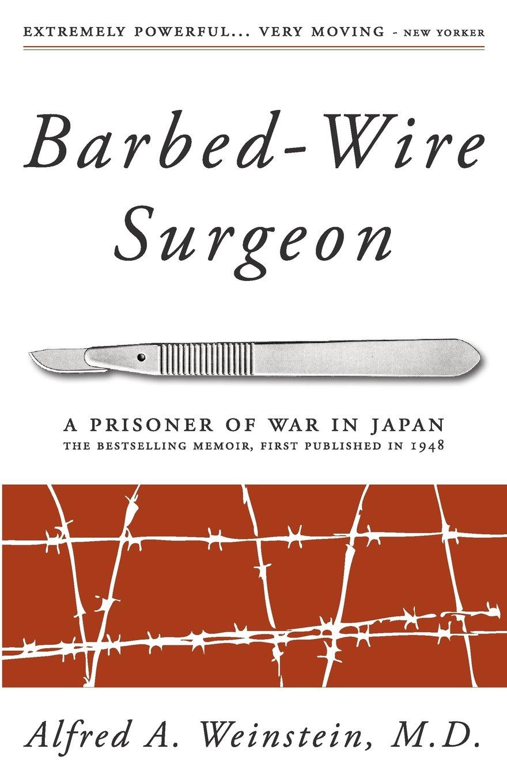Barbed-Wire Surgeon: Alfred Weinstein, Brian Weinstein ...