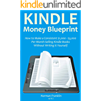 Kindle Money Blueprint: How to Make a Consistent $1,000 - $3,000 Per Month Selling Kindle Books Without Writing it Yourself