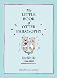 The Little Book of Otter Philosophy (The Little Animal Philosophy Books)