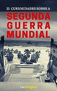 Segunda Guerra Mundial: 31 Fatos e Curiosidades Sobre a Guerra Mais Sangrenta da História