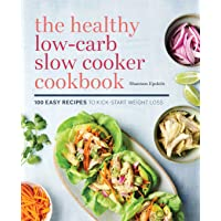 The Healthy Low-Carb Slow Cooker Cookbook: 100 Easy Recipes to Kickstart Weight...