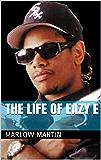 The Life Of Eazy E