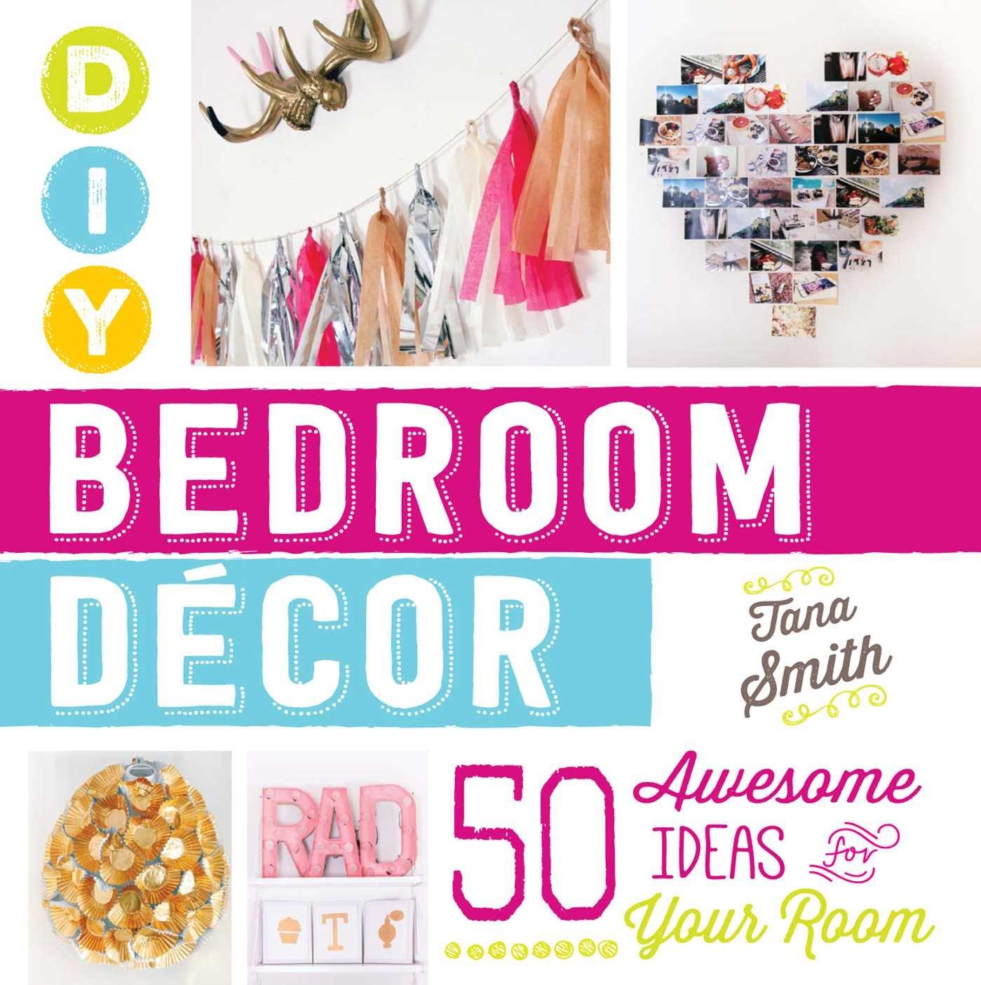 Amazon Com Diy Bedroom Decor 50 Awesome Ideas For Your Room 0045079588028 Smith Tana Books