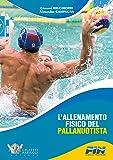 L'allenamento fisico del pallanuotista (Nuoto collection)