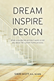 Dream Inspire Design: What a Residential Architect Wants to Tell You About the Custom Home Process