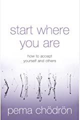Start Where You Are: How to accept yourself and others Kindle Edition