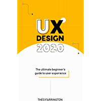 UX Design 2020: The Ultimate Beginner's Guide to User Experience (English Edition)