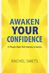 Awaken Your Confidence: 15 People Share Their Journey To Success Kindle Edition
