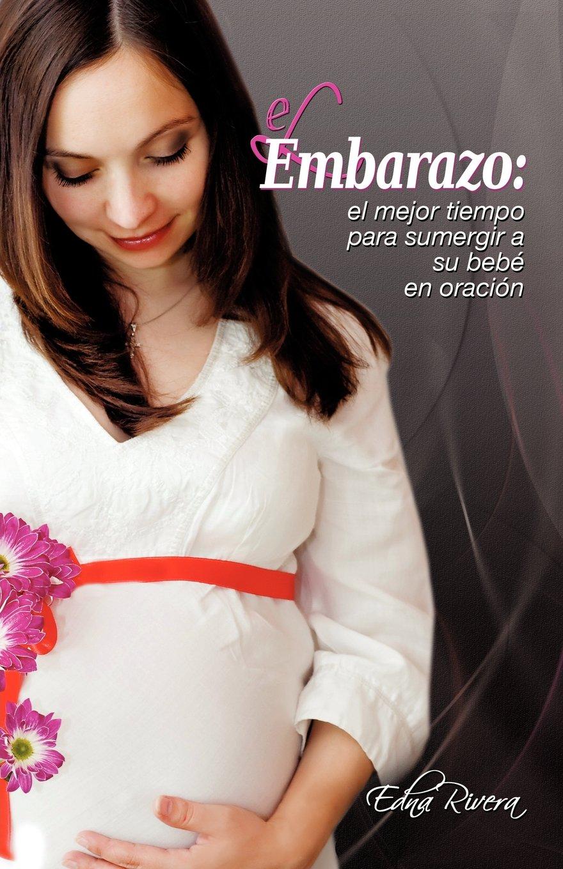 El Embarazo: El mejor tiempo para sumergir a su bebé en oración: Amazon.es: Edna Rivera: Libros