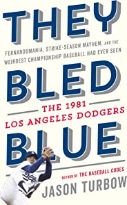 They Bled Blue: Fernandomania, Strike-Season Mayhem, and the Weirdest Championship Baseball Had Ever Seen: The 1981 Los Angeles Dodgers
