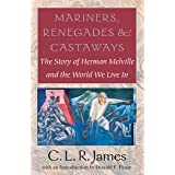 Mariners, Renegades and Castaways: The Story of Herman Melville and the World We Live In (Reencounters with Colonialism: New