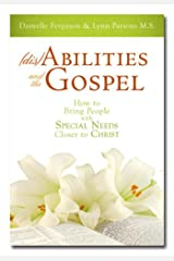 (dis)Abilities and the Gospel: How to Bring People with Special Needs Closer to Christ Kindle Edition