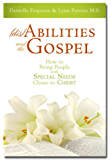 (dis)Abilities and the Gospel: How to Bring People with Special Needs Closer to Christ