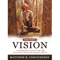 The First Vision: A Harmonization of Ten Accounts from the Sacred Grove