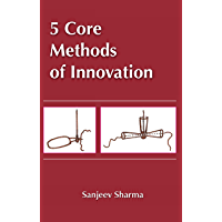 """5 CORE METHODS OF INNOVATION: """"Winner of SPR awards 2014 in non-fiction category"""" (English Edition)"""