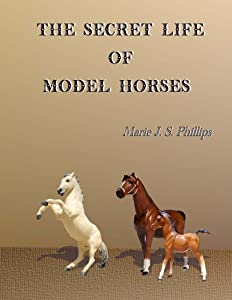 The Secret Life of Model Horses: Volume One