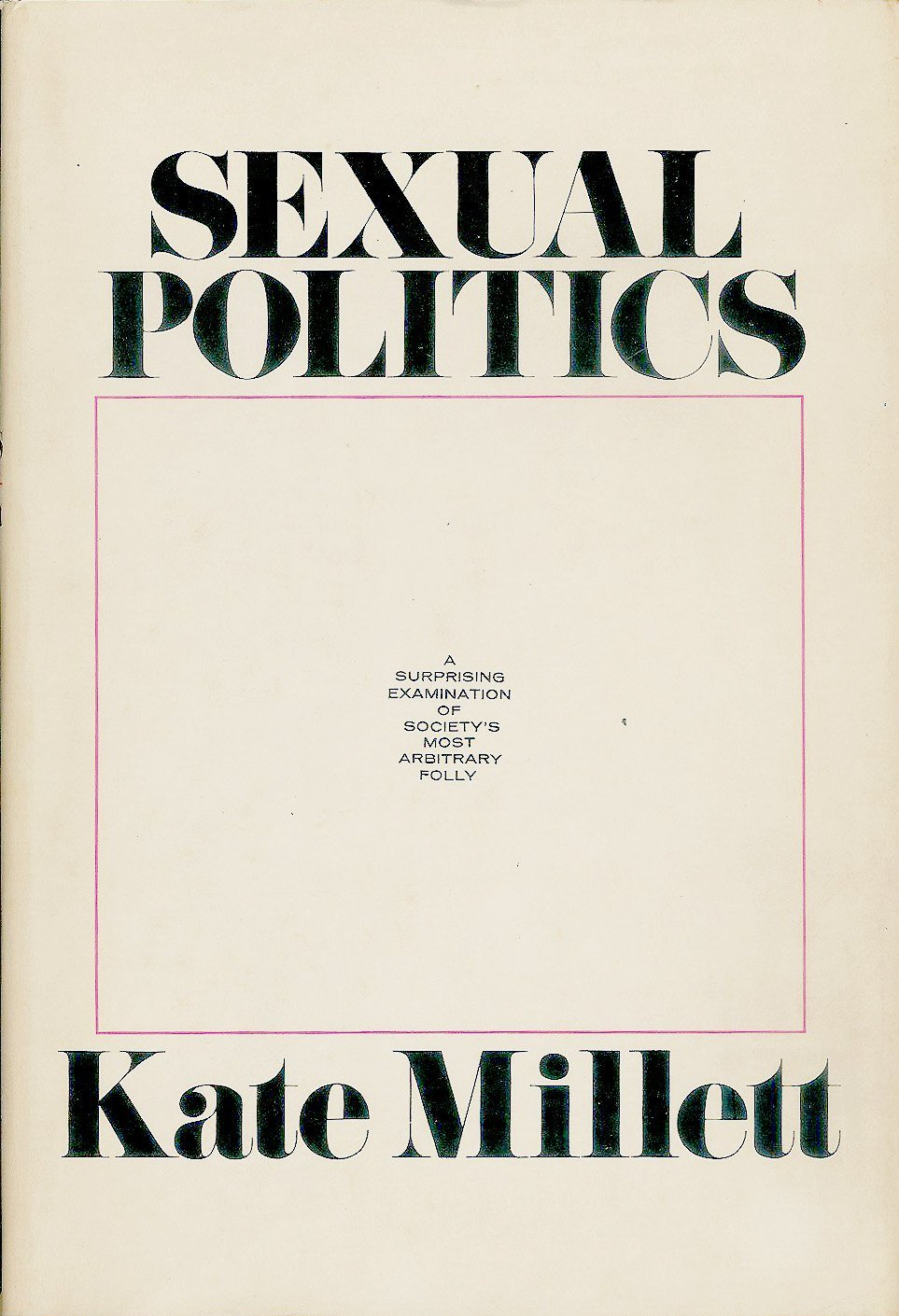 Sexual Politics: A Surprising Examination of Society's Most Arbitrary Folly, MILLETT, Kate