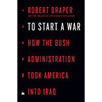 To Start a War: How the Bush Administration Took America into Iraq (English Edition)