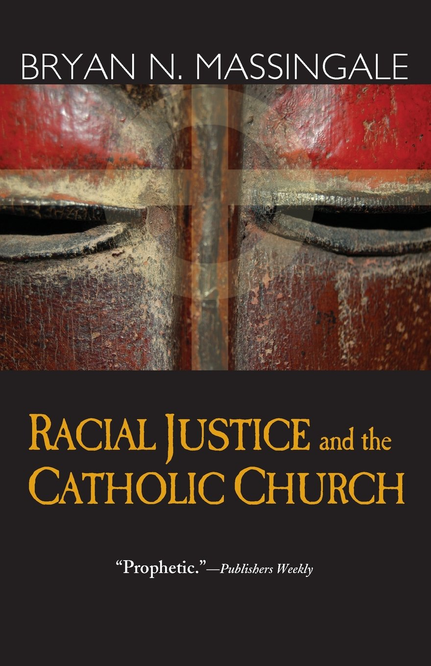 Racial Justice And The Catholic Church: Bryan N Massingale: 9781570757761:  Amazon: Books