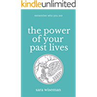The Power of Your Past Lives: Remember Who You Are (Intuition University)