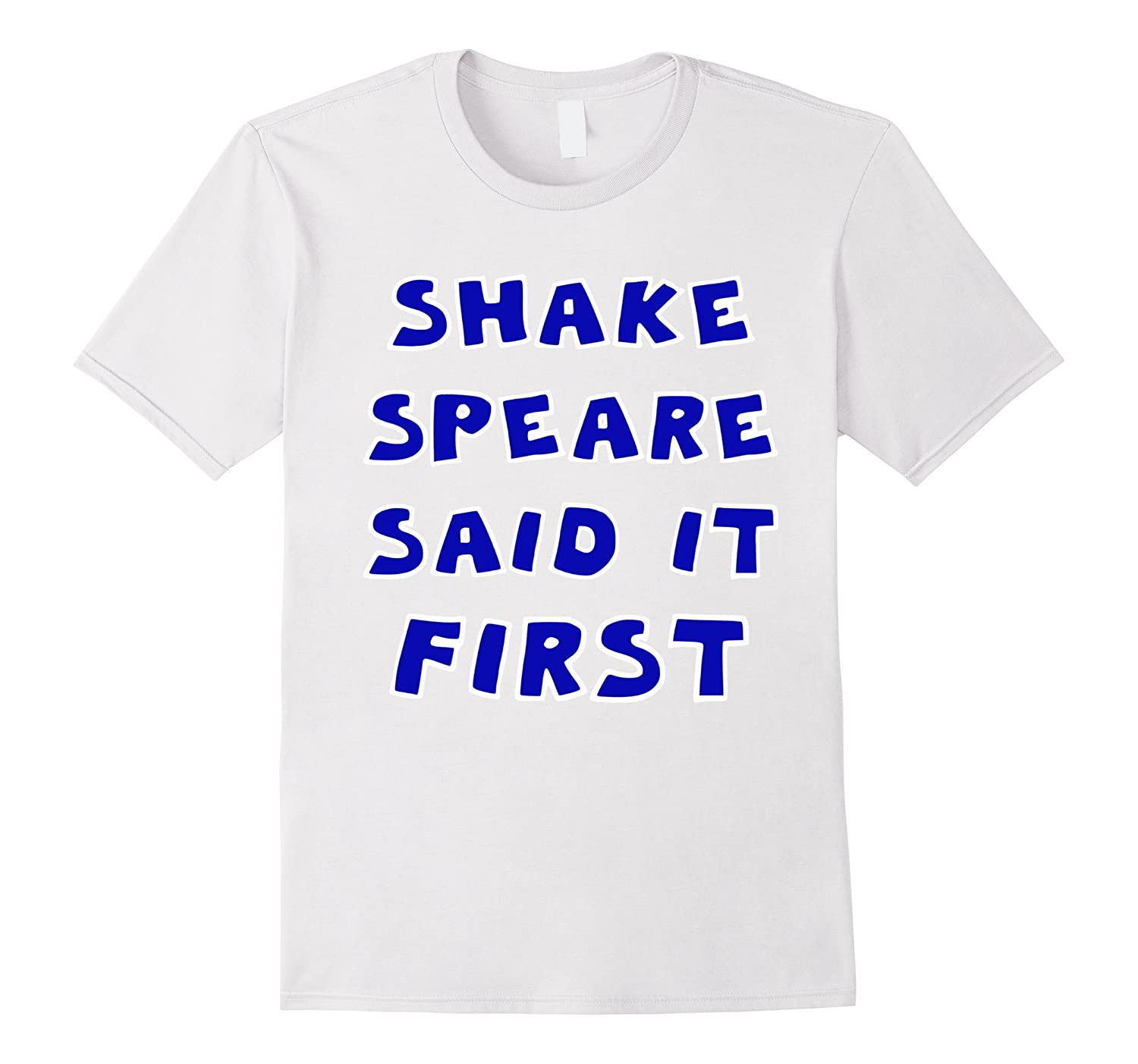 Shakespeare Said It First Shakespeare Geek T-Shirt-Vaci