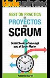 Gestión práctica de proyectos con Scrum: Desarrollo de software ágil para el Scrum Master (Aprender a ser mejor gestor de proyectos nº 1) (Spanish Edition)