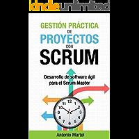 Gestión práctica de proyectos con Scrum: Desarrollo de software ágil para el Scrum Master (Aprender a ser mejor gestor…