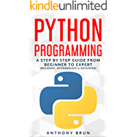 Python Programming: A Step By Step Guide From Beginner To Expert (Beginner, Intermediate & Advanced) (English Edition)