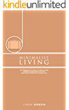 Minimalist Living: The Minimalist Guide To Simple Living - Declutter Your Home To Organize, Reduce Stress & Improve Your Quality Of Life Through Minimalism (decluttering, happiness, simplicity)