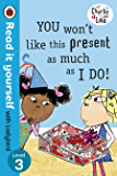 Charlie and Lola: You Won't Like This Present as Much as I Do - Read it yourself with Ladybird: Level 3