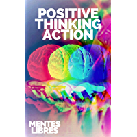 POSITIVE THINKING ACTION: Activate the power of positive thinking and start meeting your goals! (English Edition)
