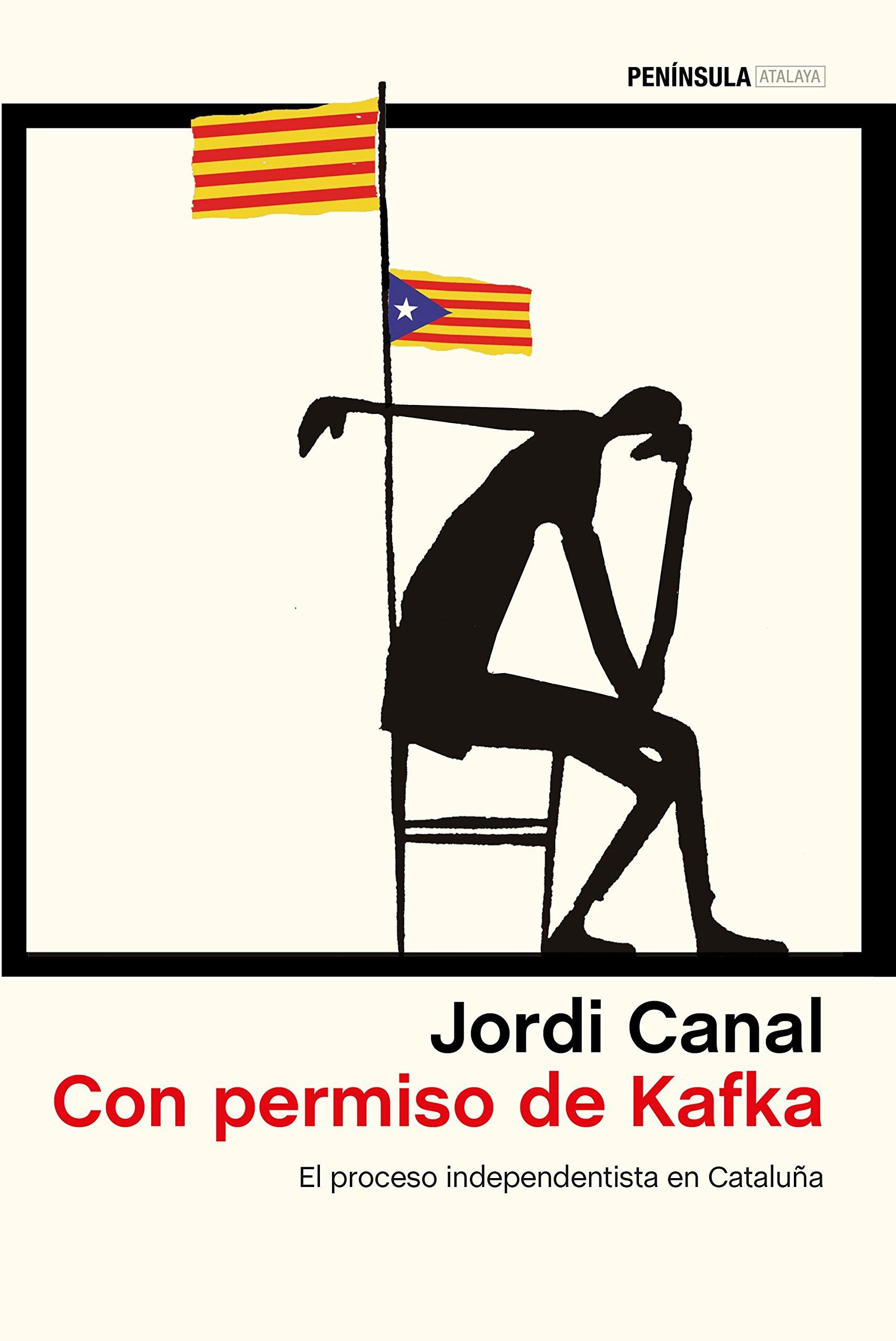 Con permiso de Kafka: El proceso independentista en Cataluña (ATALAYA) Tapa blanda – 10 abr 2018 Jordi Canal Ediciones Península 8499426891 Spain