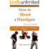 How to Shoot a Handgun: Step-by-Step Pictorial Guide for Beginners
