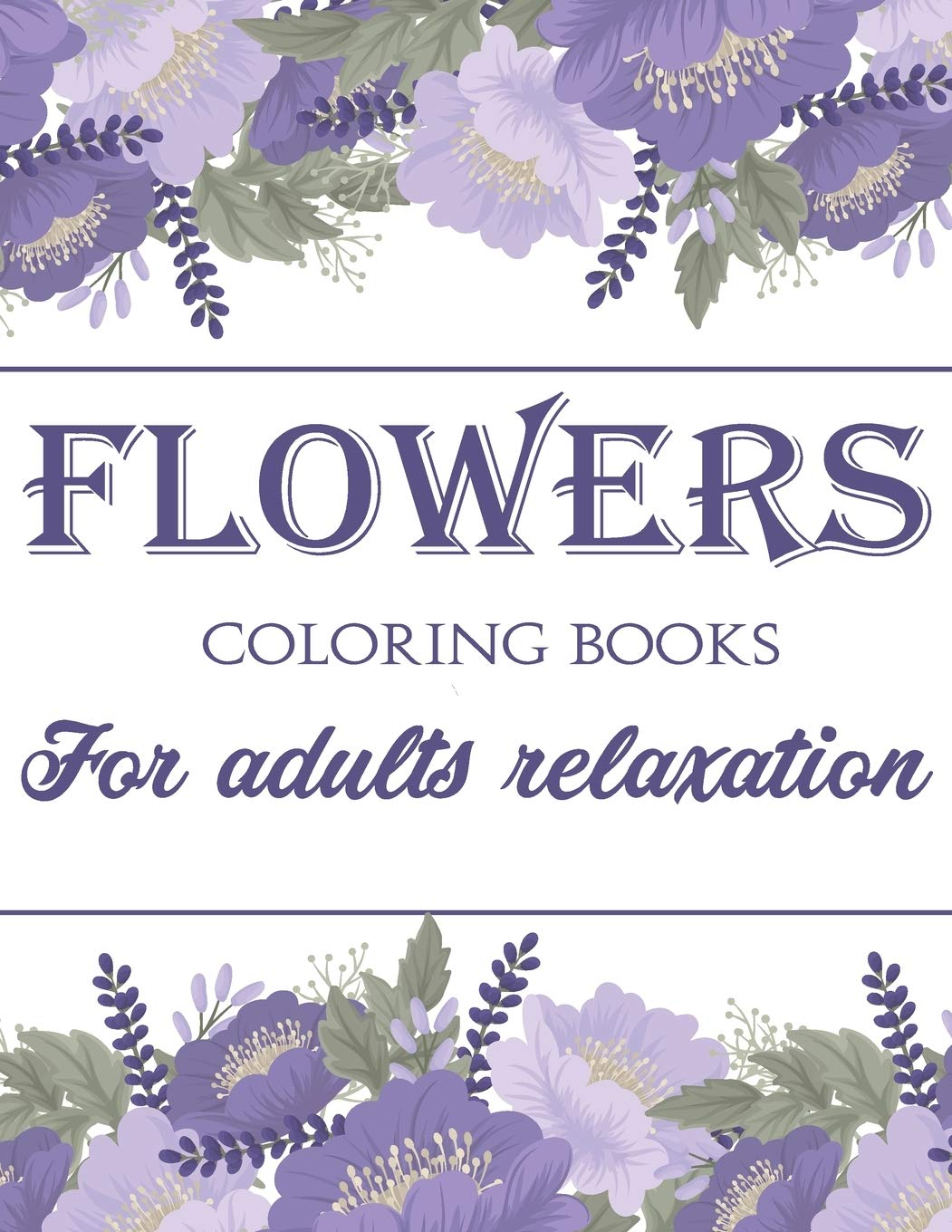 Flowers Coloring Book For Adults Relaxation 40 Flowers Coloring Pages With Fun Easy And Stress Relieving Flower Designs Amazon Co Uk Print House Roseleaf 9798644589135 Books