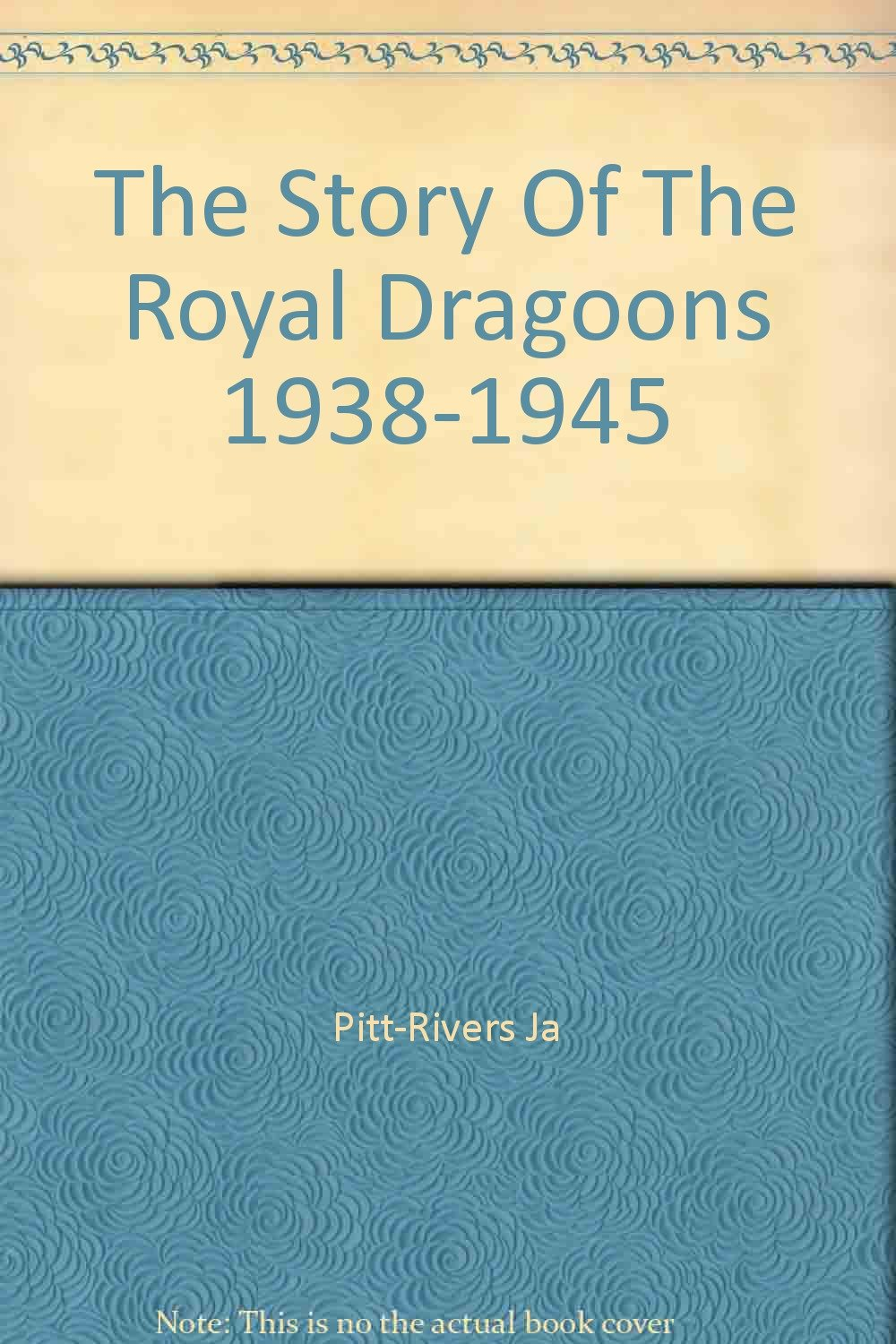 The story of the Royal Dragoons, 1938-1945;: Being the history of the Royal Dragoons in the campaigns of North Africa, the Middle East, Italy and North-West Europe