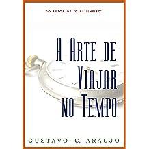 A Arte de Viajar no Tempo (Portuguese Edition) May 31, 2013