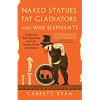 Naked Statues, Fat Gladiators, and War Elephants: Frequently Asked Questions about the Ancient Greeks and Romans…