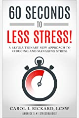 60 Seconds To Less Stress!: A Revolutionary New Approach To Reducing and Managing Stress Kindle Edition